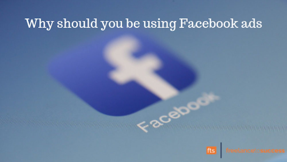 Why should you be using Facebook ads