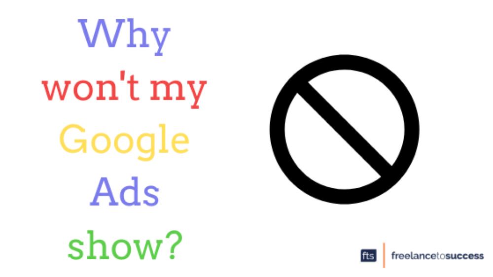 Why won't my Google Ads show?
