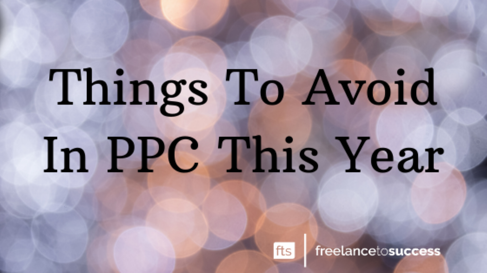 Things to avoid in PPC this year